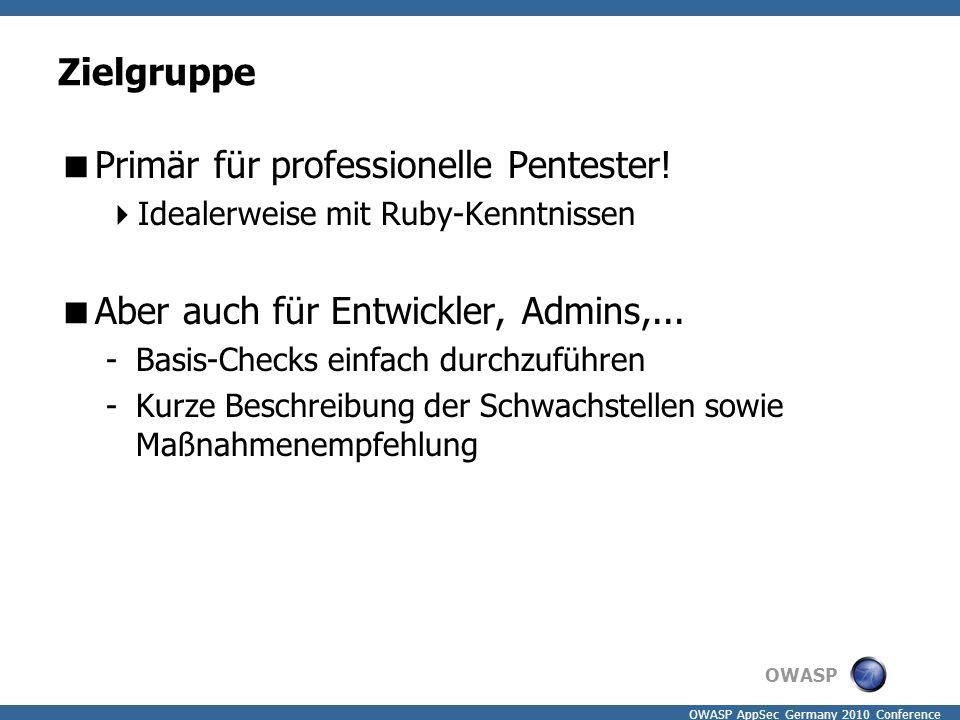 OWASP OWASP AppSec Germany 2010 Conference Zielgruppe  Primär für professionelle Pentester!  Idealerweise mit Ruby-Kenntnissen  Aber auch für Entwi