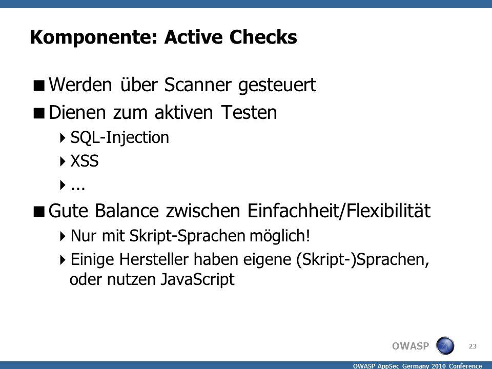 OWASP OWASP AppSec Germany 2010 Conference Komponente: Active Checks  Werden über Scanner gesteuert  Dienen zum aktiven Testen  SQL-Injection  XSS