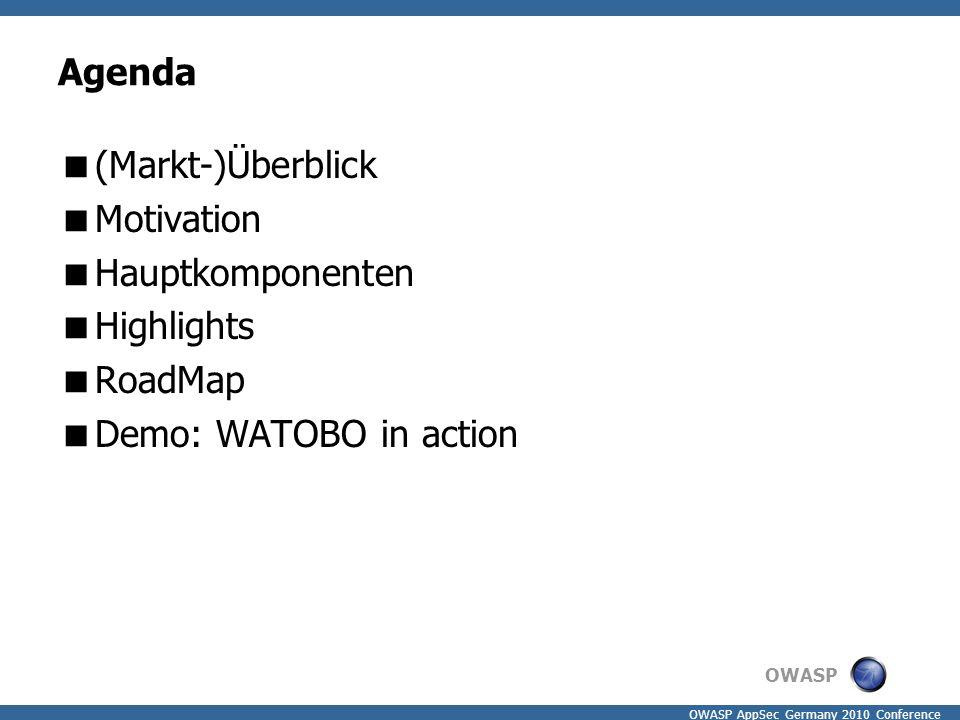 OWASP OWASP AppSec Germany 2010 Conference Agenda  (Markt-)Überblick  Motivation  Hauptkomponenten  Highlights  RoadMap  Demo: WATOBO in action