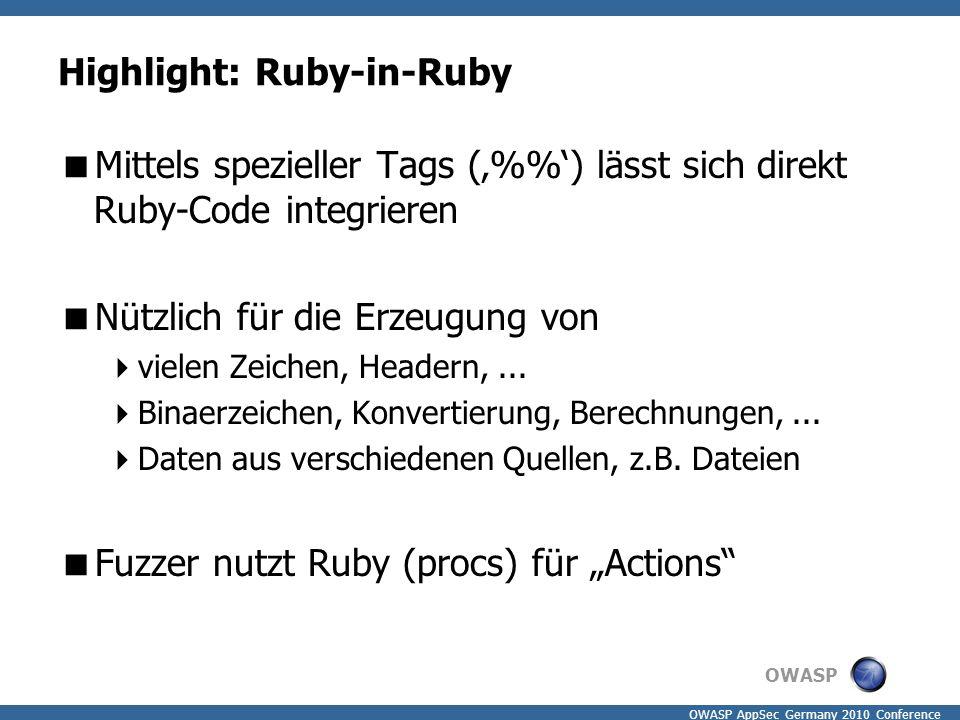 OWASP OWASP AppSec Germany 2010 Conference Highlight: Ruby-in-Ruby  Mittels spezieller Tags ('%') lässt sich direkt Ruby-Code integrieren  Nützlich