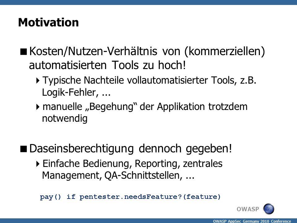 OWASP OWASP AppSec Germany 2010 Conference Motivation  Kosten/Nutzen-Verhältnis von (kommerziellen) automatisierten Tools zu hoch!  Typische Nachtei