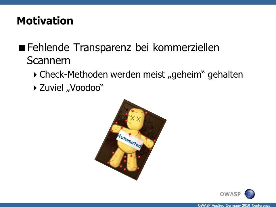 """OWASP OWASP AppSec Germany 2010 Conference Motivation  Fehlende Transparenz bei kommerziellen Scannern  Check-Methoden werden meist """"geheim"""" gehalte"""
