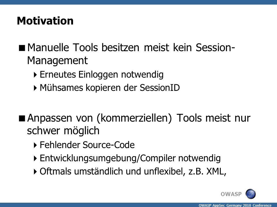 OWASP OWASP AppSec Germany 2010 Conference Motivation  Manuelle Tools besitzen meist kein Session- Management  Erneutes Einloggen notwendig  Mühsam