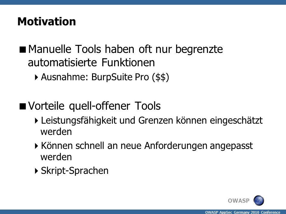 OWASP OWASP AppSec Germany 2010 Conference Motivation  Manuelle Tools haben oft nur begrenzte automatisierte Funktionen  Ausnahme: BurpSuite Pro ($$