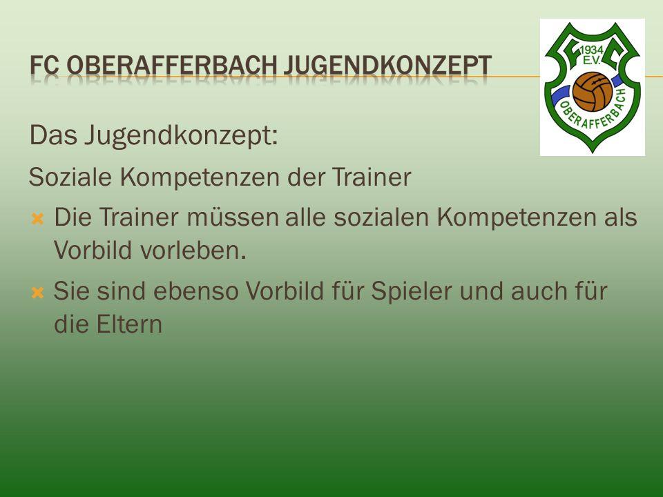 Das Jugendkonzept: Soziale Kompetenzen der Trainer  Die Trainer müssen alle sozialen Kompetenzen als Vorbild vorleben.