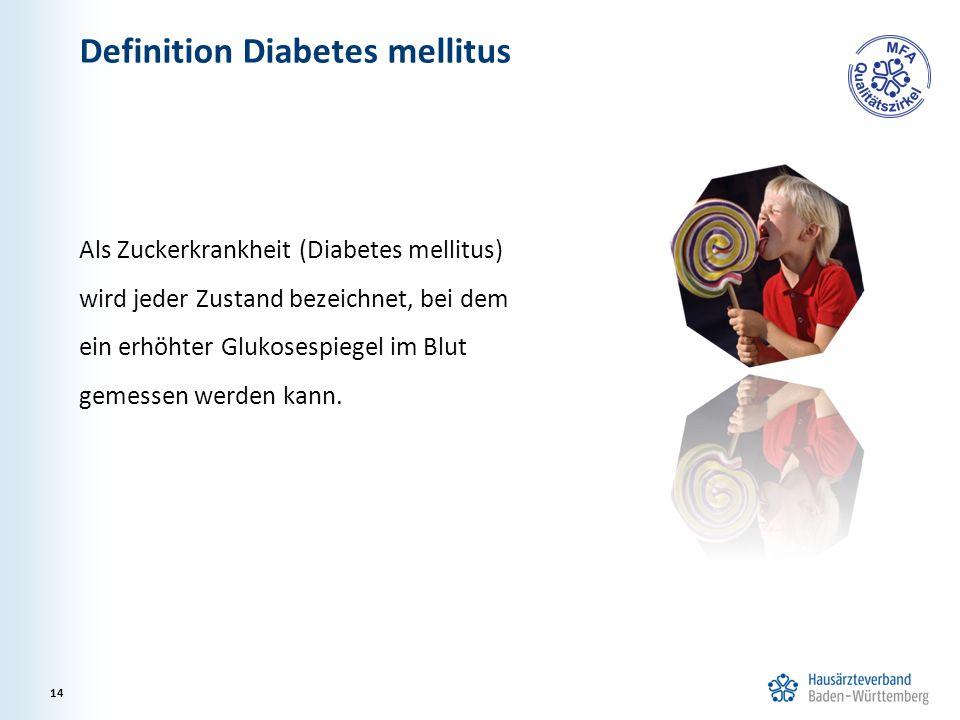 Definition Diabetes mellitus Als Zuckerkrankheit (Diabetes mellitus) wird jeder Zustand bezeichnet, bei dem ein erhöhter Glukosespiegel im Blut gemessen werden kann.