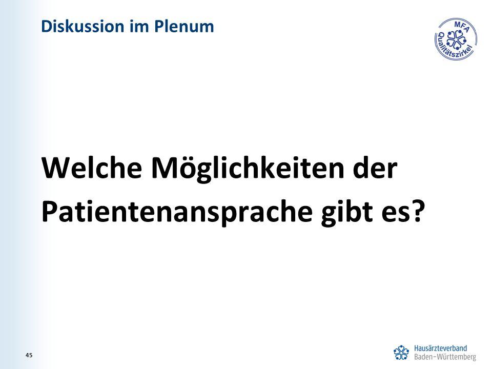 Diskussion im Plenum Welche Möglichkeiten der Patientenansprache gibt es? 45