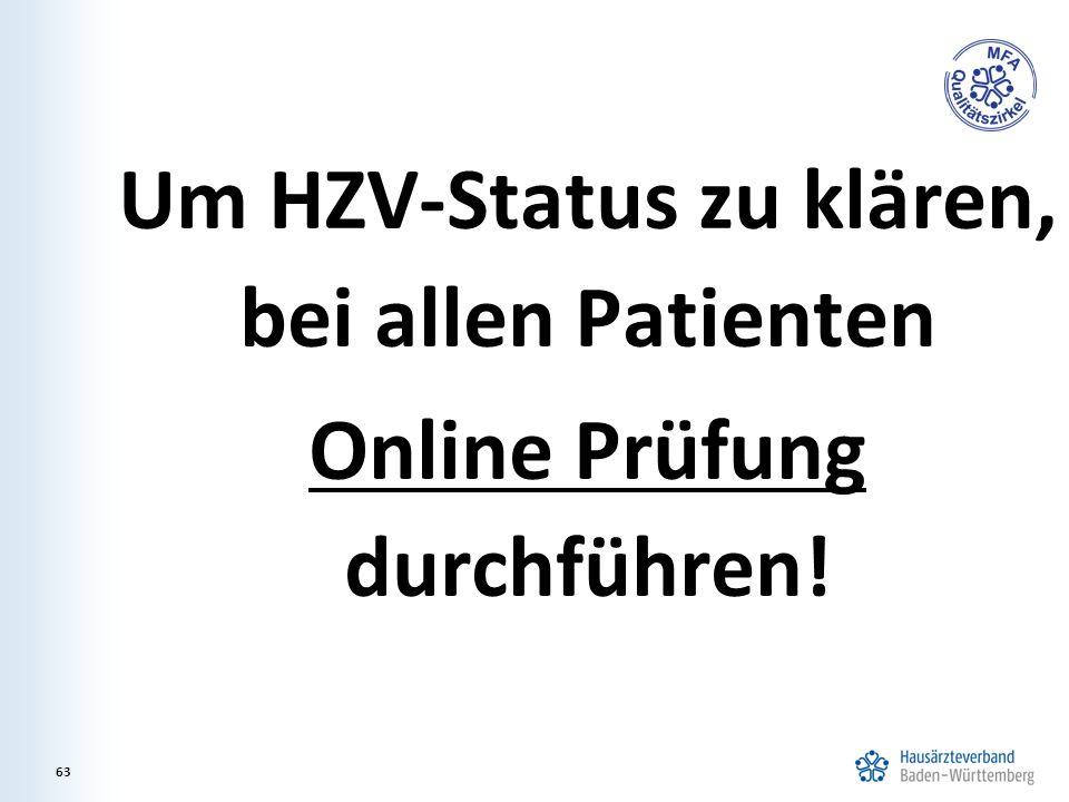 63 Um HZV-Status zu klären, bei allen Patienten Online Prüfung durchführen!