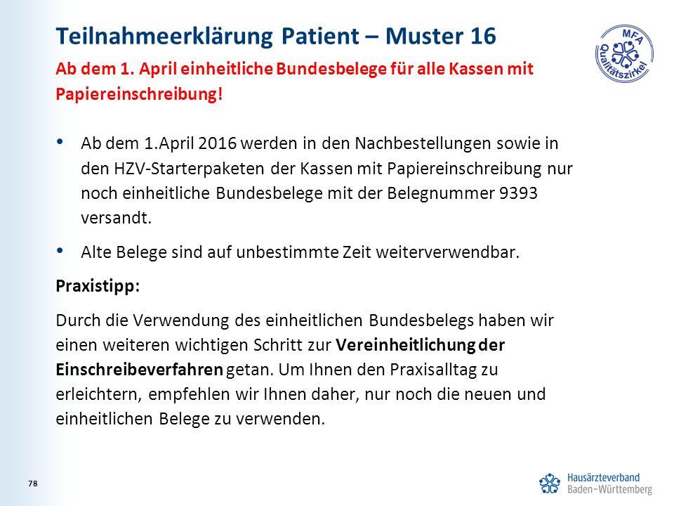 Teilnahmeerklärung Patient – Muster 16 Ab dem 1.April 2016 werden in den Nachbestellungen sowie in den HZV-Starterpaketen der Kassen mit Papiereinschreibung nur noch einheitliche Bundesbelege mit der Belegnummer 9393 versandt.