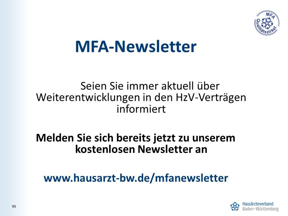 MFA-Newsletter Seien Sie immer aktuell über Weiterentwicklungen in den HzV-Verträgen informiert Melden Sie sich bereits jetzt zu unserem kostenlosen Newsletter an www.hausarzt-bw.de/mfanewsletter 95