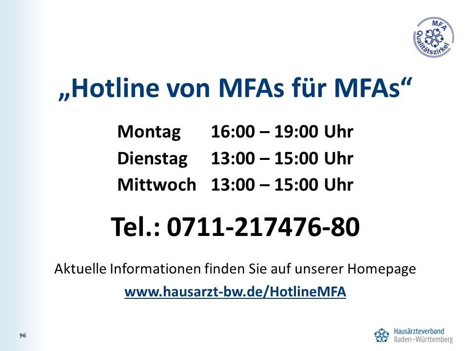 """""""Hotline von MFAs für MFAs Montag16:00 – 19:00 Uhr Dienstag 13:00 – 15:00 Uhr Mittwoch13:00 – 15:00 Uhr Tel.: 0711-217476-80 Aktuelle Informationen finden Sie auf unserer Homepage www.hausarzt-bw.de/HotlineMFA 96"""
