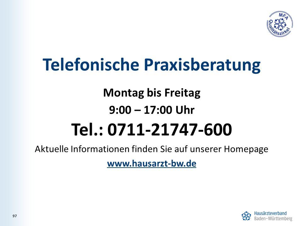 Telefonische Praxisberatung Montag bis Freitag 9:00 – 17:00 Uhr Tel.: 0711-21747-600 Aktuelle Informationen finden Sie auf unserer Homepage www.hausarzt-bw.de 97