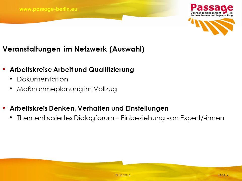 18.06.2016 www.passage-berlin.eu Veranstaltungen im Netzwerk (Auswahl) Arbeitskreise Arbeit und Qualifizierung Dokumentation Maßnahmeplanung im Vollzu