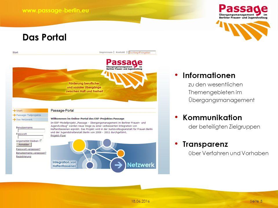 18.06.2016 www.passage-berlin.eu Das Portal Seite 5 Informationen zu den wesentlichen Themengebieten im Übergangsmanagement Kommunikation der beteiligten Zielgruppen Transparenz über Verfahren und Vorhaben