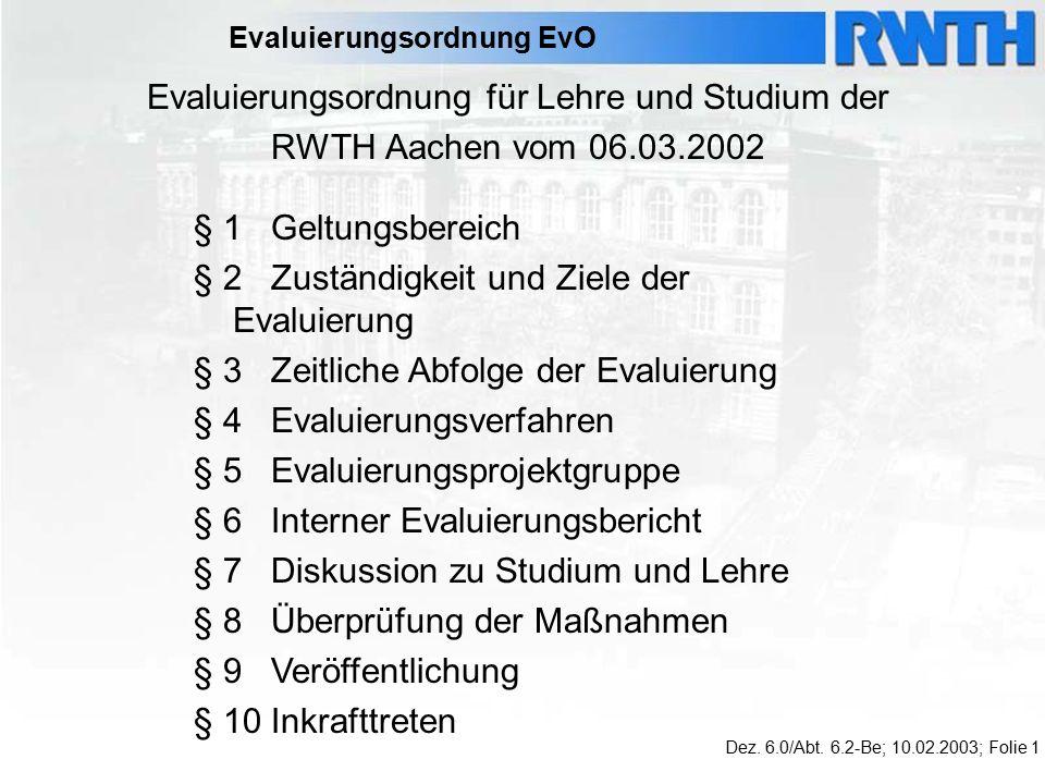 Evaluierungsordnung EvO Evaluierungsordnung für Lehre und Studium der RWTH Aachen vom 06.03.2002 Dez.