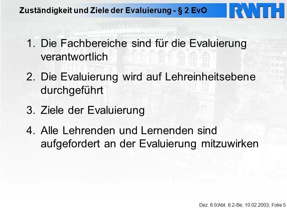 Zeitliche Abfolge der Evaluierung - § 3 EvO 1.Die Lehrevaluierung folgt einem dauerhaften Rhythmus von fünf Jahren 2.Das Rektorat wählt in Absprache mit den Fachbereichen die zu evaluierenden Lehreinheiten und Studiengänge aus 3.Für die Durchführung der Evaluierung ist ein Zeitraum von zehn Monaten vorgesehen Dez.
