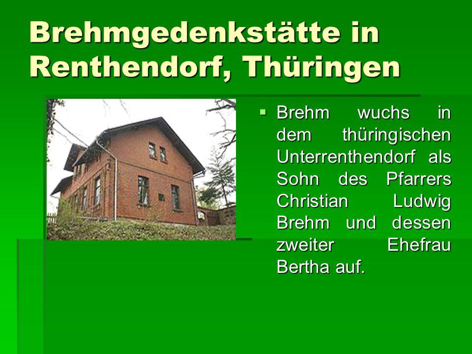 Brehmgedenkstätte in Renthendorf, Thüringen  Brehm wuchs in dem thüringischen Unterrenthendorf als Sohn des Pfarrers Christian Ludwig Brehm und dessen zweiter Ehefrau Bertha auf.