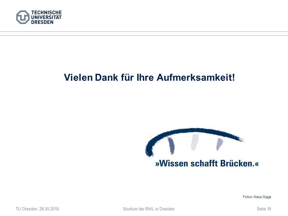 TU Dresden, 28.05.2016Studium der BWL in DresdenSeite 19 Vielen Dank für Ihre Aufmerksamkeit.
