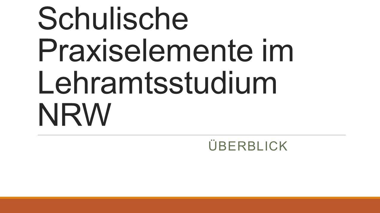 Schulische Praxiselemente im Lehramtsstudium NRW ÜBERBLICK