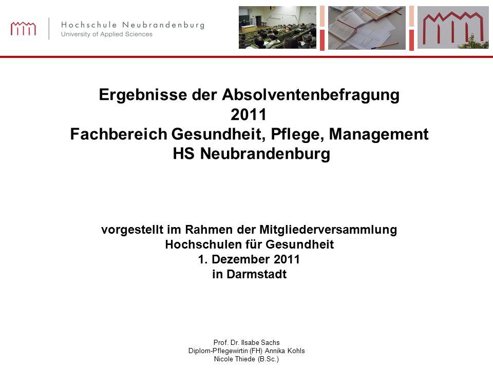 Prof. Dr. Ilsabe Sachs Diplom-Pflegewirtin (FH) Annika Kohls Nicole Thiede (B.Sc.) Ergebnisse der Absolventenbefragung 2011 Fachbereich Gesundheit, Pf