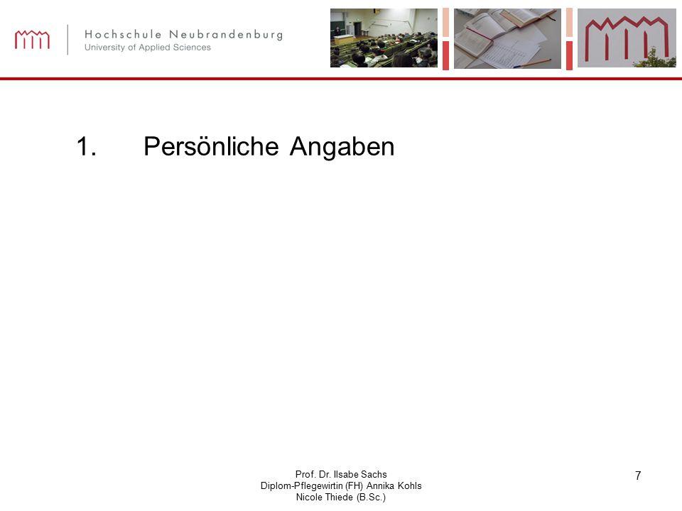 Prof. Dr. Ilsabe Sachs Diplom-Pflegewirtin (FH) Annika Kohls Nicole Thiede (B.Sc.) 7 1. Persönliche Angaben