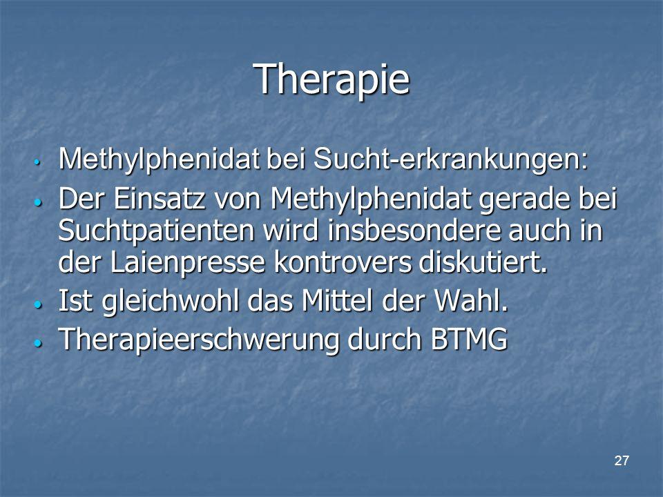 27 Therapie Methylphenidat bei Sucht-erkrankungen: Methylphenidat bei Sucht-erkrankungen: Der Einsatz von Methylphenidat gerade bei Suchtpatienten wird insbesondere auch in der Laienpresse kontrovers diskutiert.