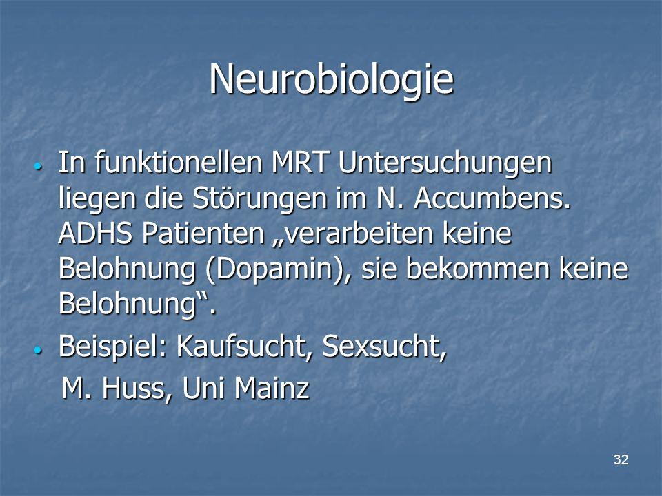 32 Neurobiologie In funktionellen MRT Untersuchungen liegen die Störungen im N.