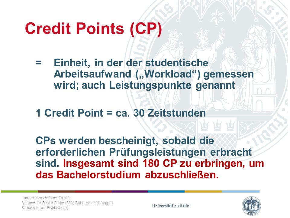 """Credit Points (CP) =Einheit, in der der studentische Arbeitsaufwand (""""Workload ) gemessen wird; auch Leistungspunkte genannt 1 Credit Point = ca."""