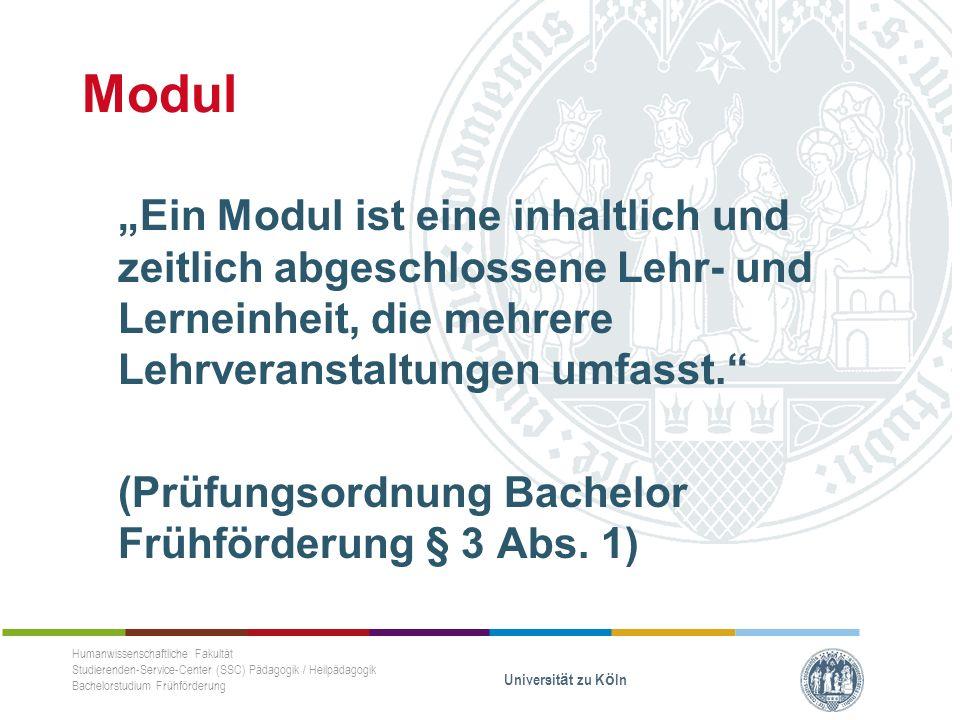 """Modul """"Ein Modul ist eine inhaltlich und zeitlich abgeschlossene Lehr- und Lerneinheit, die mehrere Lehrveranstaltungen umfasst. (Prüfungsordnung Bachelor Frühförderung § 3 Abs."""