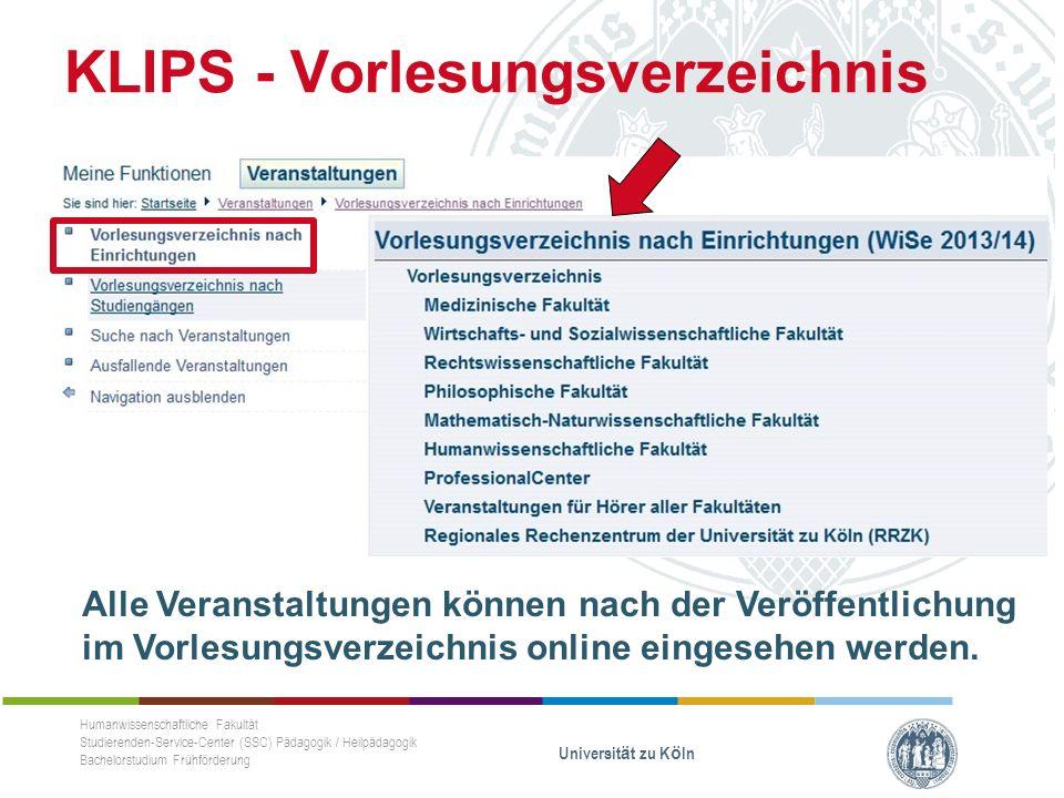 KLIPS - Vorlesungsverzeichnis Humanwissenschaftliche Fakultät Studierenden-Service-Center (SSC) Pädagogik / Heilpädagogik Bachelorstudium Frühförderung Universität zu Köln Alle Veranstaltungen können nach der Veröffentlichung im Vorlesungsverzeichnis online eingesehen werden.