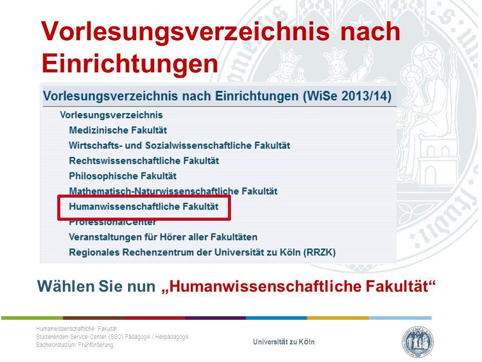 """Vorlesungsverzeichnis nach Einrichtungen Wählen Sie nun """"Humanwissenschaftliche Fakultät Humanwissenschaftliche Fakultät Studierenden-Service-Center (SSC) Pädagogik / Heilpädagogik Bachelorstudium Frühförderung Universität zu Köln"""
