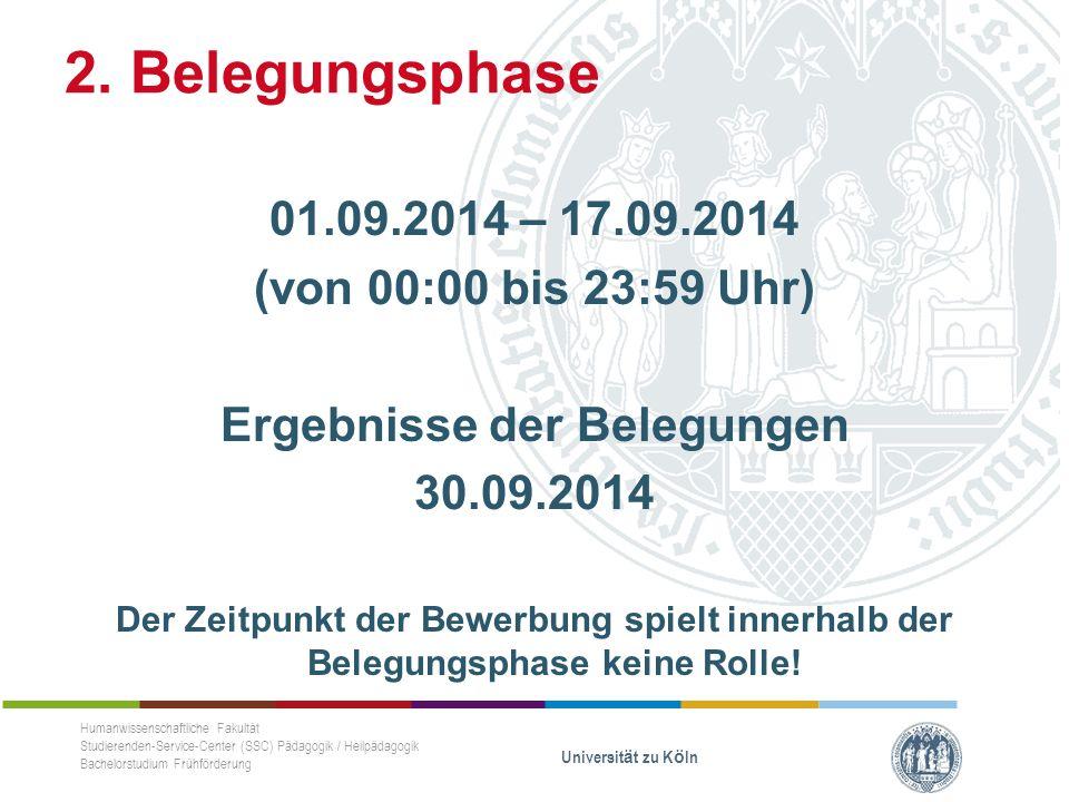 01.09.2014 – 17.09.2014 (von 00:00 bis 23:59 Uhr) Ergebnisse der Belegungen 30.09.2014 Der Zeitpunkt der Bewerbung spielt innerhalb der Belegungsphase keine Rolle.