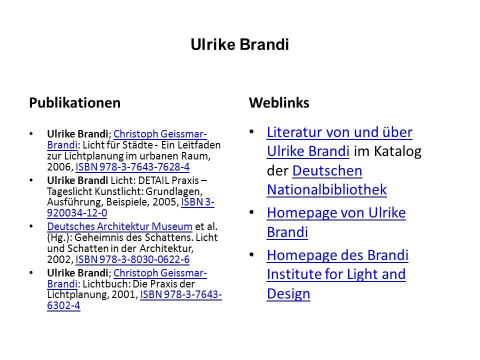 Ulrike Brandi Publikationen Ulrike Brandi; Christoph Geissmar- Brandi: Licht für Städte - Ein Leitfaden zur Lichtplanung im urbanen Raum, 2006, ISBN 978-3-7643-7628-4Christoph Geissmar- BrandiISBN 978-3-7643-7628-4 Ulrike Brandi Licht: DETAIL Praxis – Tageslicht Kunstlicht: Grundlagen, Ausführung, Beispiele, 2005, ISBN 3- 920034-12-0ISBN 3- 920034-12-0 Deutsches Architektur Museum et al.