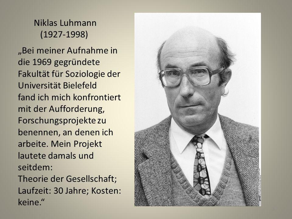 """Niklas Luhmann (1927-1998) """"Bei meiner Aufnahme in die 1969 gegründete Fakultät für Soziologie der Universität Bielefeld fand ich mich konfrontiert mit der Aufforderung, Forschungsprojekte zu benennen, an denen ich arbeite."""