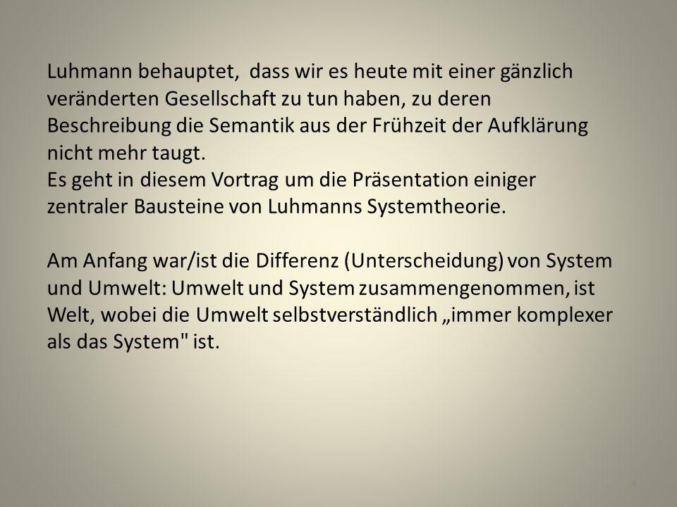 Luhmann behauptet, dass wir es heute mit einer gänzlich veränderten Gesellschaft zu tun haben, zu deren Beschreibung die Semantik aus der Frühzeit der Aufklärung nicht mehr taugt.