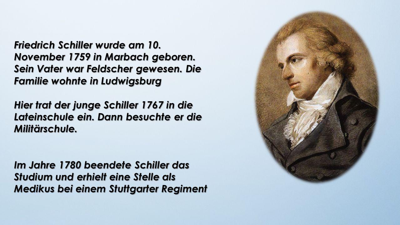 Friedrich Schiller wurde am 10. November 1759 in Marbach geboren. Sein Vater war Feldscher gewesen. Die Familie wohnte in Ludwigsburg Hier trat der ju