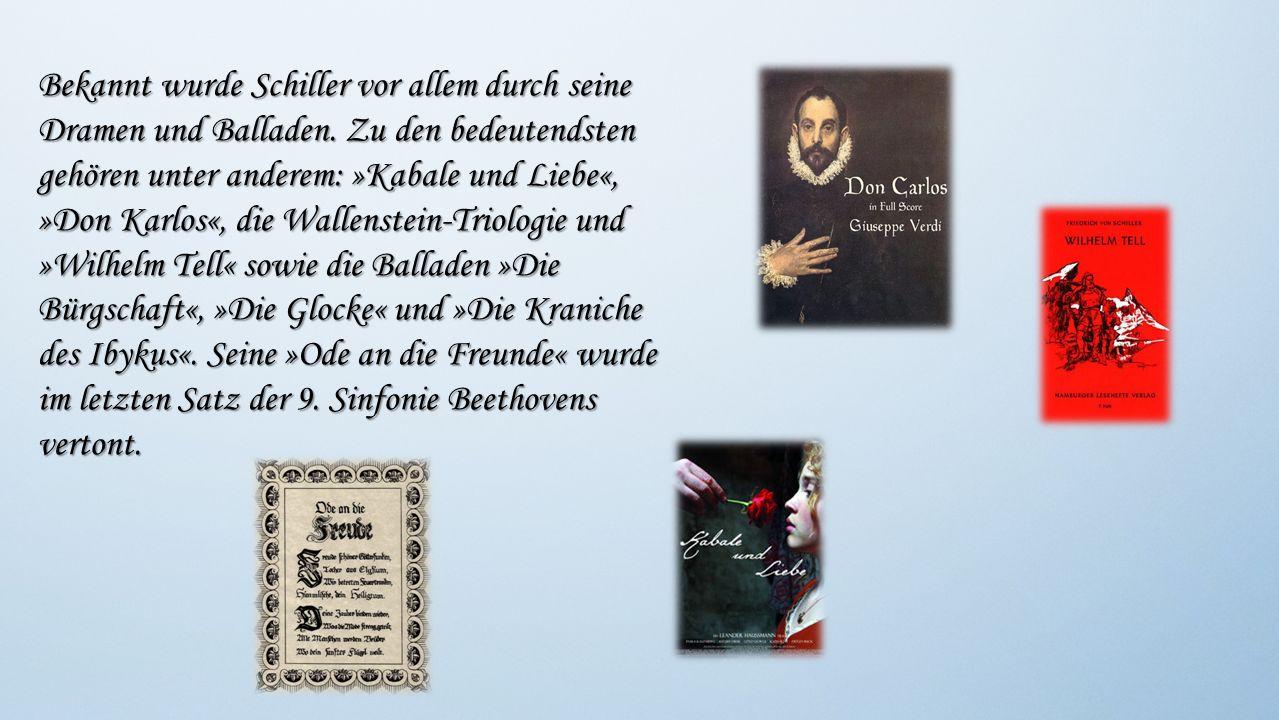Bekannt wurde Schiller vor allem durch seine Dramen und Balladen. Zu den bedeutendsten gehören unter anderem: »Kabale und Liebe«, »Don Karlos«, die Wa