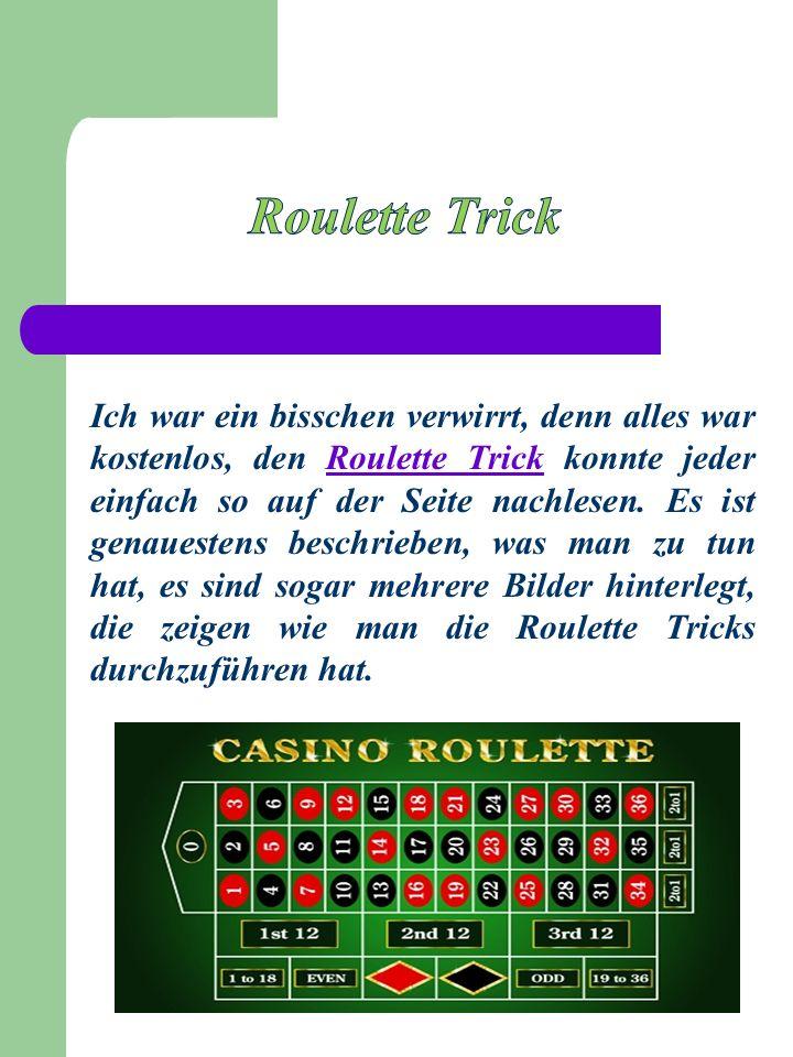 Ich war ein bisschen verwirrt, denn alles war kostenlos, den Roulette Trick konnte jeder einfach so auf der Seite nachlesen.