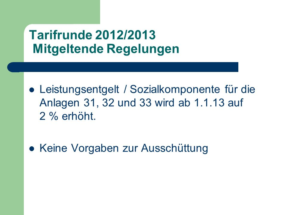 Tarifrunde 2012/2013 Mitgeltende Regelungen Leistungsentgelt / Sozialkomponente für die Anlagen 31, 32 und 33 wird ab 1.1.13 auf 2 % erhöht.