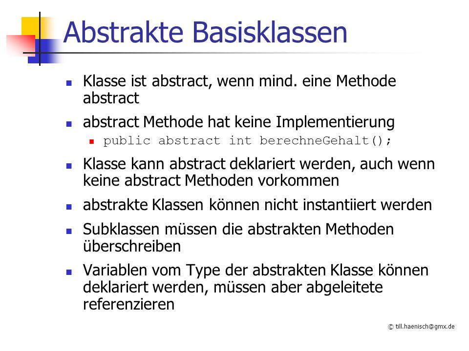 © till.haenisch@gmx.de Abstrakte Basisklassen Klasse ist abstract, wenn mind.