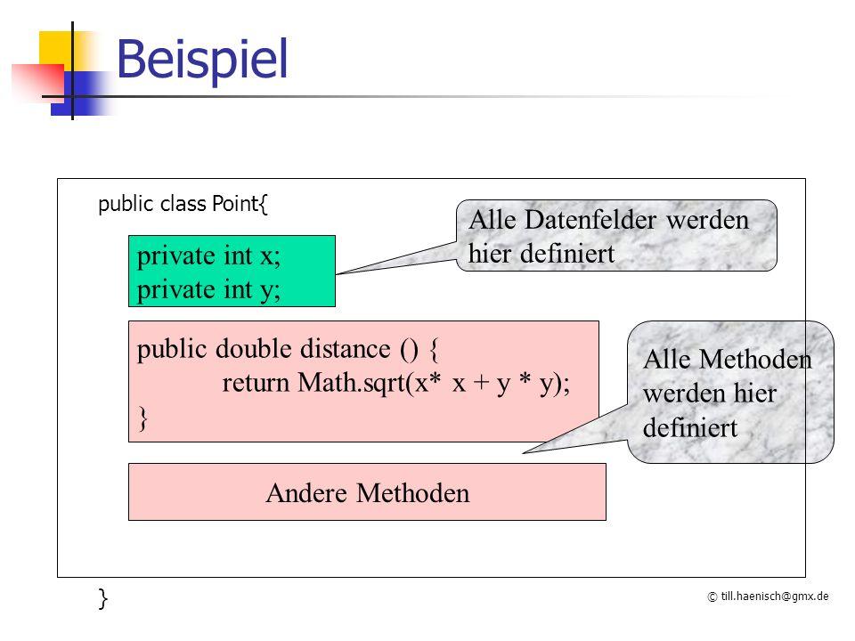 © till.haenisch@gmx.de Methoden wie Funktionen in C return type Name ( Argumente) { // Implementierung der Methode } modifier - public, private, protected, static modifier sind optional - (def.