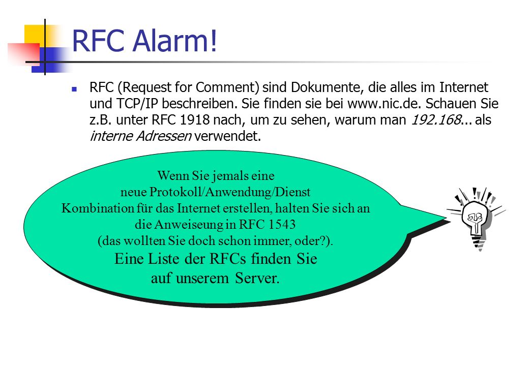 RFC Alarm! RFC (Request for Comment) sind Dokumente, die alles im Internet und TCP/IP beschreiben. Sie finden sie bei www.nic.de. Schauen Sie z.B. unt