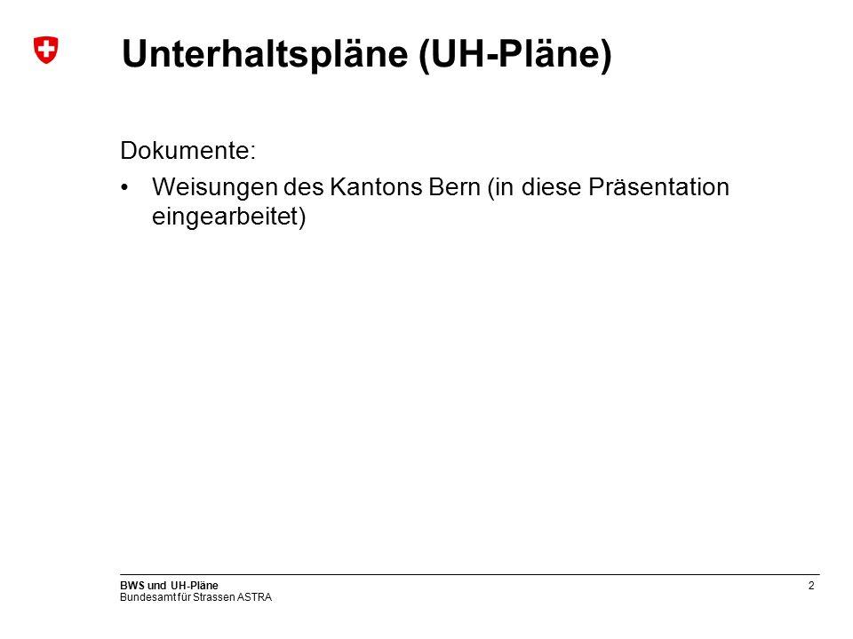 Bundesamt für Strassen ASTRA BWS und UH-Pläne3 UH-Pläne – Vorgehen UH-Pläne sind neu zu erstellen bzw.