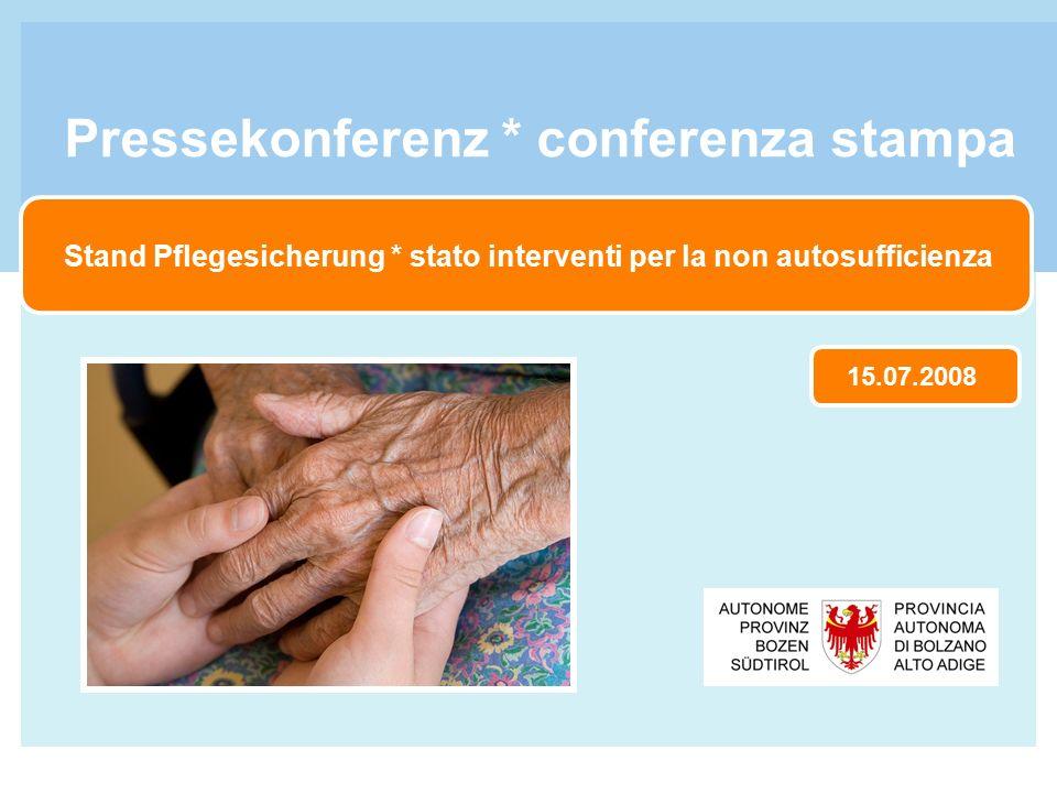Stand Pflegesicherung * stato interventi per la non autosufficienza Pressekonferenz * conferenza stampa 15.07.2008