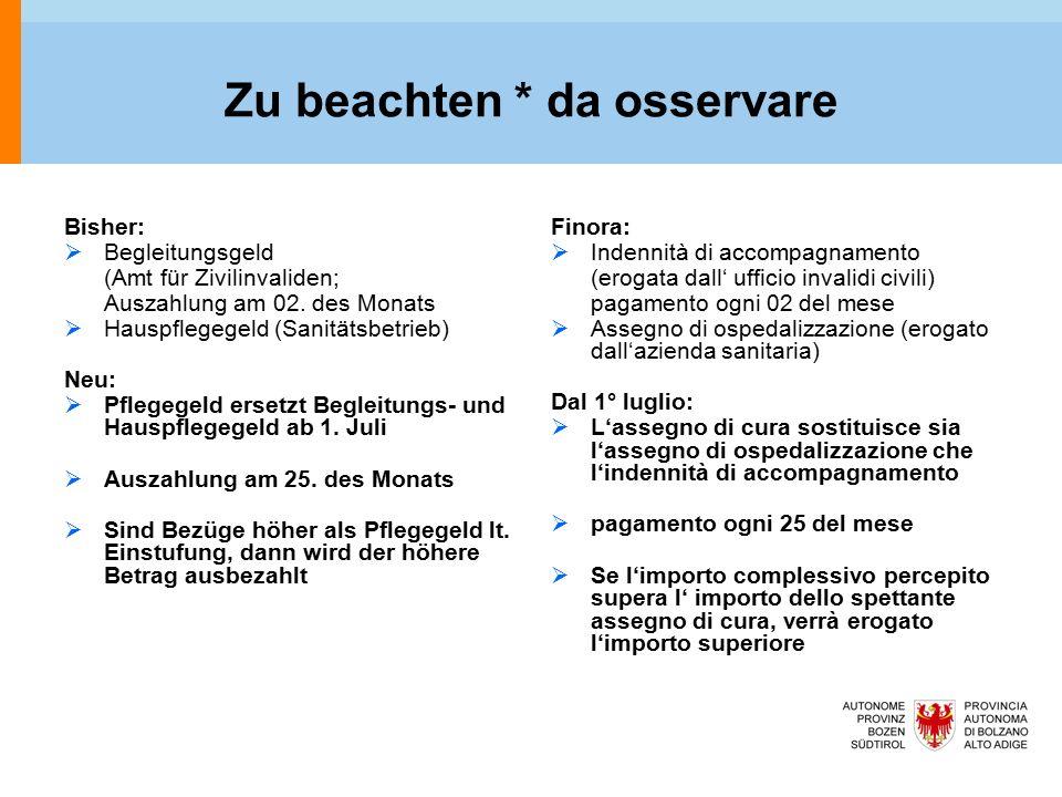 Zu beachten * da osservare Bisher:  Begleitungsgeld (Amt für Zivilinvaliden; Auszahlung am 02.