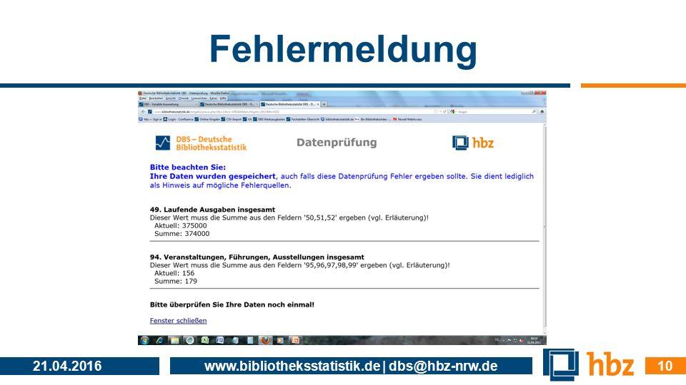 Fehlermeldung 21.04.2016 www.bibliotheksstatistik.de | dbs@hbz-nrw.de 10