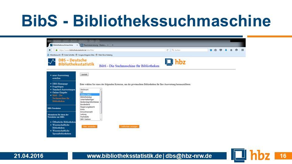 BibS - Bibliothekssuchmaschine 21.04.2016 www.bibliotheksstatistik.de | dbs@hbz-nrw.de 16