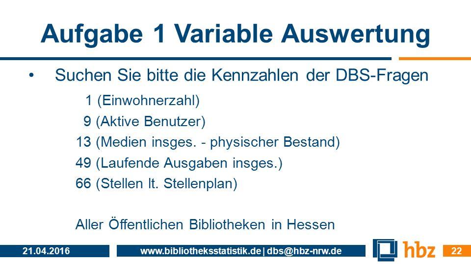 Aufgabe 1 Variable Auswertung Suchen Sie bitte die Kennzahlen der DBS-Fragen 1 (Einwohnerzahl) 9 (Aktive Benutzer) 13 (Medien insges. - physischer Bes