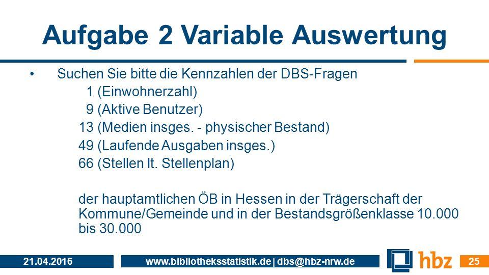 Aufgabe 2 Variable Auswertung Suchen Sie bitte die Kennzahlen der DBS-Fragen 1 (Einwohnerzahl) 9 (Aktive Benutzer) 13 (Medien insges. - physischer Bes
