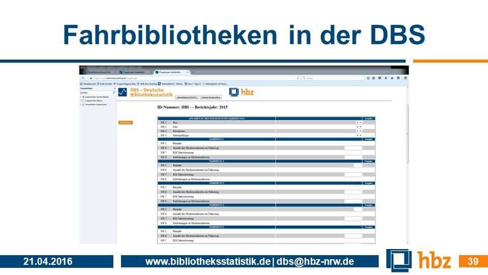 Fahrbibliotheken in der DBS 21.04.2016 www.bibliotheksstatistik.de | dbs@hbz-nrw.de 39